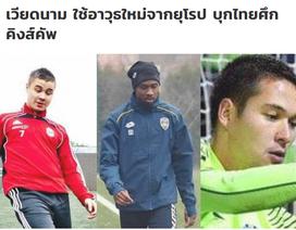 """Báo Thái Lan: """"Nếu có 3 cầu thủ Việt kiều, tuyển Việt Nam sẽ đáng sợ hơn"""""""