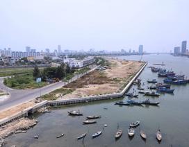 Đà Nẵng: Tạm dừng triển khai để kiểm tra dự án lấn sông Hàn