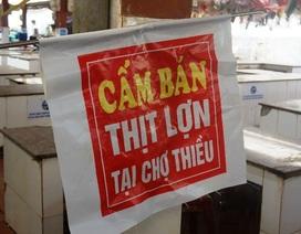 """Hàng trăm sạp thịt lợn """"gác thớt"""": Chỉ được phép tiêu thụ trong vùng dịch"""