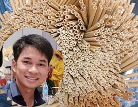 Đưa ống hút tre Việt Nam ra thế giới, 8X kiếm hàng tỉ đồng mỗi tháng