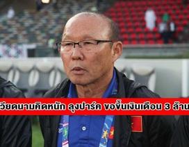 """Báo Thái Lan: """"VFF khó gánh được lương của HLV Park Hang Seo"""""""
