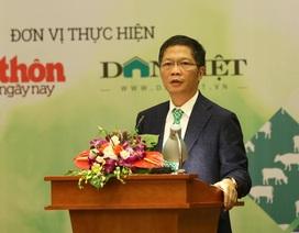 Bộ trưởng Bộ Công Thương: Nông sản Việt dễ tổn thương khi có xáo trộn