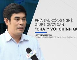 """Phía sau công nghệ giúp người dân """"chat"""" với chính quyền"""