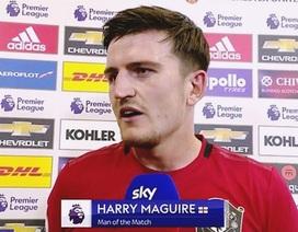 """""""Bom tấn"""" Harry Maguire nổ tưng bừng sau màn rực sáng ở trận gặp Chelsea"""