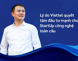 Lý do Viettel quyết tâm đầu tư mạnh cho StartUp công nghệ toàn cầu