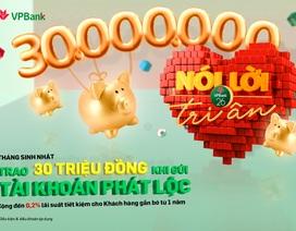 Gửi tiết kiệm VPBank: Gắn bó càng lâu - lãi suất càng cao