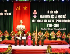 Thừa Thiên Huế đón nhận Huân chương Độc lập hạng Nhất nhân 30 năm tái lập tỉnh