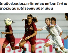 """Báo Thái Lan """"nản toàn tập"""" khi đội nhà bị tuyển nữ Việt Nam truất ngôi"""