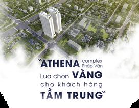 Chung cư Athena Complex Pháp Vân - Lựa chọn vàng cho khách hàng tầm trung