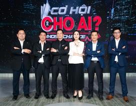 """""""Cơ Hội Cho Ai - Whose Chance"""" chính thức lên sóng tập đầu tiên"""