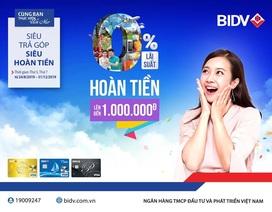 """""""Siêu trả góp, siêu hoàn tiền"""" cùng thẻ tín dụng BIDV"""