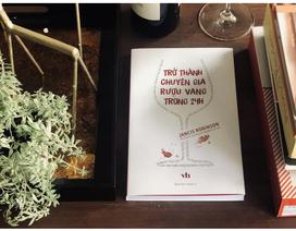 Cuốn sách rượu vang của tác giả uy tín hàng đầu thế giới xuất bản tại Việt Nam