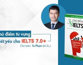 """Học từ vựng một lần nhớ mãi với sách """"38 chủ điểm từ vựng thiết yếu cho IELTS 7.0+"""""""
