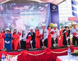 Xây dựng Bệnh viện chuyên khoa Tiêu hóa gan mật đầu tiên tại Việt Nam
