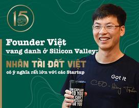 Founder Việt vang danh ở Silicon Valley: Nhân tài Đất Việt là bệ phóng cho người trẻ khởi nghiệp