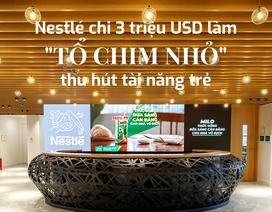 """Nestlé chi 3 triệu USD làm """"tổ chim nhỏ"""" thu hút tài năng trẻ"""