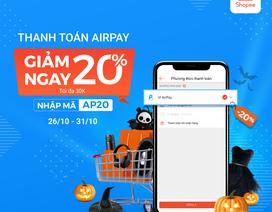 Thanh toán AirPay trên Shopee, giảm ngay 20% từ 26/10 - 31/10