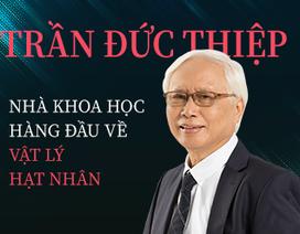 Giáo sư Trần Đức Thiệp - Nhà khoa học hàng đầu về vật lý hạt nhân