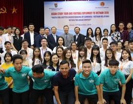 """Sinh viên là """"đại sứ"""" kết nối quan hệ hữu nghị Việt Nam – Campuchia"""