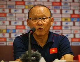 """HLV Park Hang Seo: """"Chúng ta phải quên trận thắng UAE để đối đầu Thái Lan"""""""