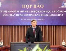 Bộ Khoa học và Công nghệ sẽ vinh dự được đón nhận Huân chương Lao động hạng Nhất