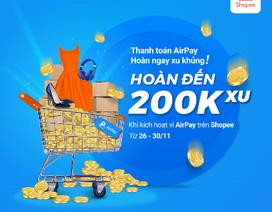 Cơ hội nhận đến 200.000 xu trên Shopee khi thanh toán AirPay từ 26-30.11