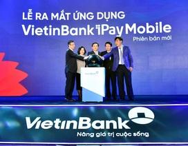 Ra mắt ứng dụng VietinBank iPay Mobile phiên bản mới