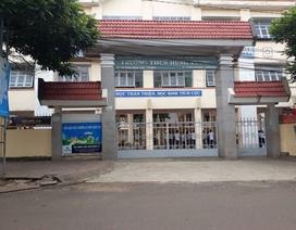 Vụ nữ sinh bị dâm ô tại trường: Sẽ xử lý trách nhiệm nhà trường