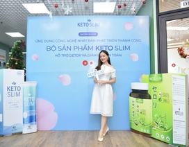 Ra mắt bộ sản phẩm Keto Slim - Giải pháp giảm béo ưu việt cho người thừa cân
