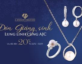Lung linh tỏa sáng cùng trang sức AJC, nhận ngay ưu đãi mùa lễ hội