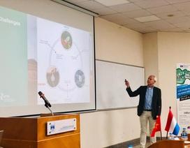 Giáo sư Việt Nam – Hà Lan bàn các giải pháp đảm bảo An ninh môi trường