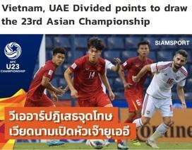 """Báo Thái Lan: """"U23 Việt Nam may mắn thoát thua U23 UAE"""""""