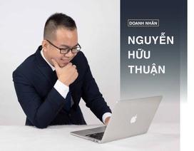 """CEO Nguyễn Hữu Thuận: """"Học hỏi, làm việc đúng cách sẽ khai phá hết sức mạnh bản thân"""""""