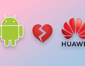 """Huawei quyết tâm """"dứt tình"""" để """"từ mặt"""" Google"""
