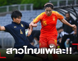 Báo Thái Lan thất vọng khi đội nhà thua thảm trước nữ Trung Quốc