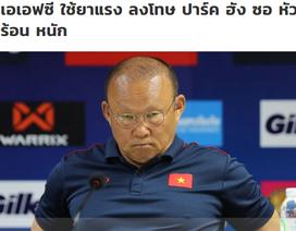 """Báo Thái Lan: """"AFC nghiêm khắc trừng phạt HLV Park Hang Seo"""""""