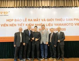 Viên nén tiết kiệm nhiên liệu YAMAMOTO - Giải pháp mới cho người tiêu dùng Việt