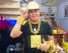 """Trả hồ sơ vụ """"đại gia"""" đeo nhiều vàng nhất Việt Nam"""