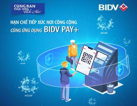 3 lý do nên cài đặt ngay ứng dụng BIDV Pay+