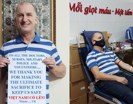 Thầy giáo người Anh hiến máu, cổ vũ Việt Nam chiến thắng đại dịch Covid-19