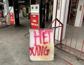 """Xăng dầu thời kỳ """"chưa từng có"""", bất ngờ vì cửa hàng treo biển báo hết"""