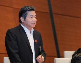 """Bộ trưởng Vinh: Đại biểu kê khai nhà """"cũng chưa đúng, nói gì nhân dân"""""""