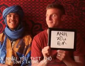 """Chàng Tây đi 7 nước 4 châu lục để nói """"Anh yêu em"""" bằng tiếng Việt"""