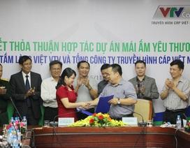 """VTV và VTVcab ký kết thỏa thuận dự án """"Mái ấm yêu thương"""""""