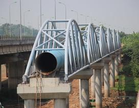 """Nước sạch sông Đà: Đường số 1 """"ốm yếu"""", đường số 2 dang dở"""