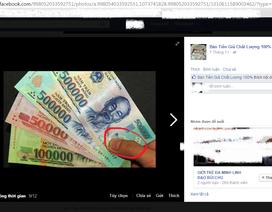 """Rao bán tiền giả trên mạng: """"Có hay không cũng cần nghiêm trị""""!"""