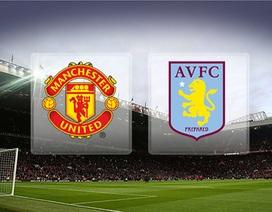 Manchester United - Aston Villa: Không khoan nhượng