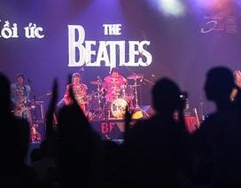 """Đêm tìm kỷ niệm """"dội"""" về từ """"Hồi ức The Beatles"""""""