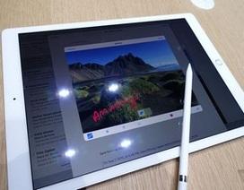 """Cận cảnh iPad Pro cỡ """"khủng"""" vừa ra mắt của Apple"""