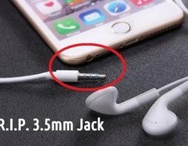 Bỏ chuẩn tai nghe 3.5mm trên iPhone 7: Apple khẳng định phải cần lòng can đảm